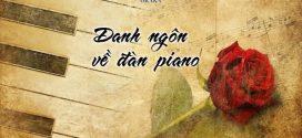 Những câu danh ngôn về đàn piano sẽ truyền cảm hứng cho bạn học đàn